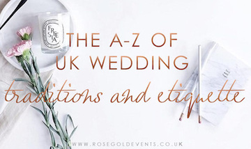 The A-Z of UK wedding traditions and etiquette - Rose Gold Events