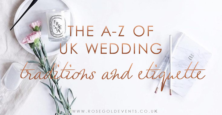 A helpful A to Z of traditions and etiquette typically found in UK weddings.
